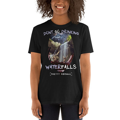 Dont Go Drinking Waterfalls Unisex T-Shirt