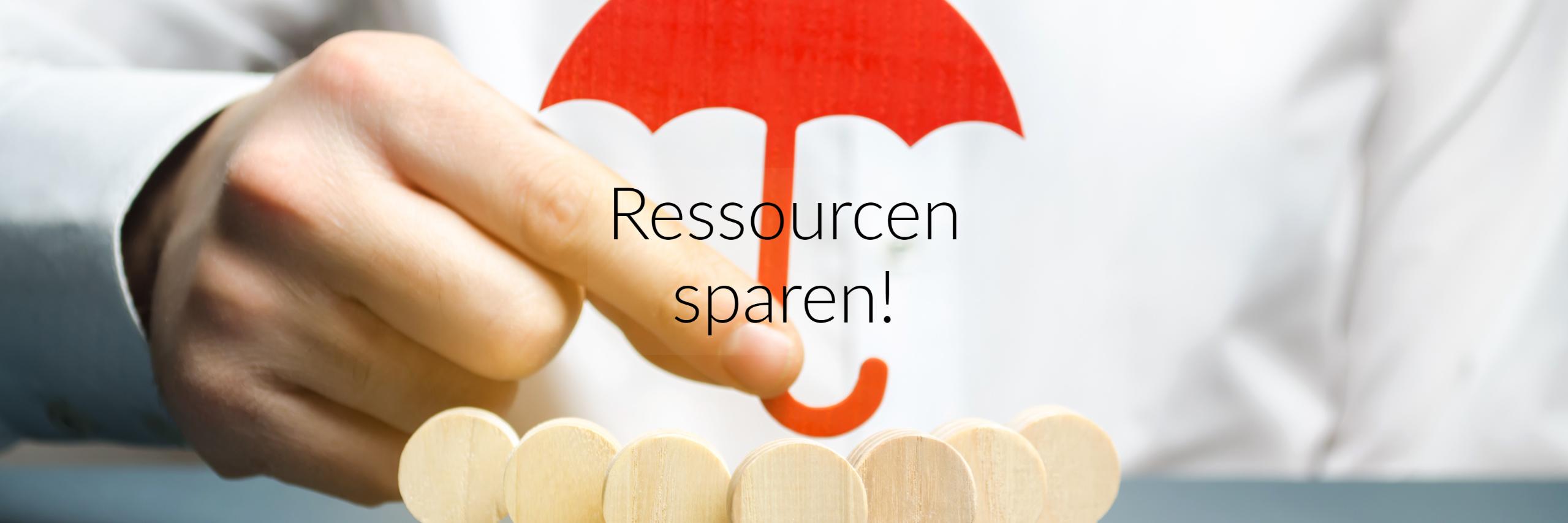 Ressourcen sparen!