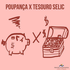 POUPANÇA X TESOURO SELIC