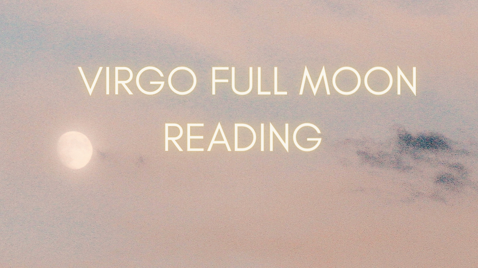 Virgo Full Moon Reading