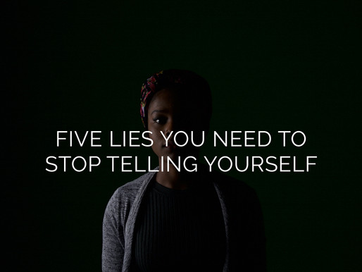 Five Lies You Need to Stop Telling Yourself Today