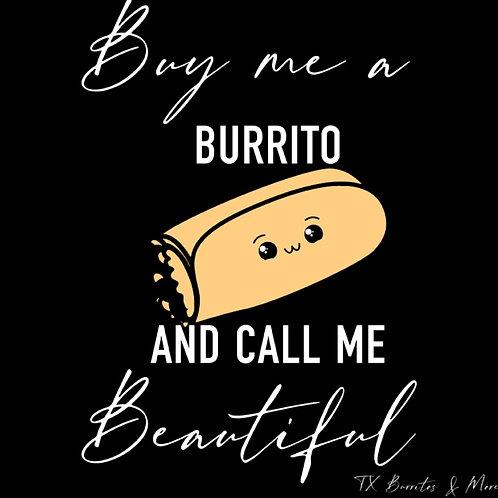 Buy me a burrito and call me beautiful TBAM Shirt