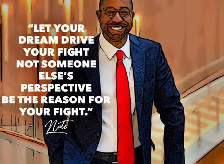 Let Your Dream Drive Your Fight, Not Someone else's Perspective Be The Reason For Your Fight