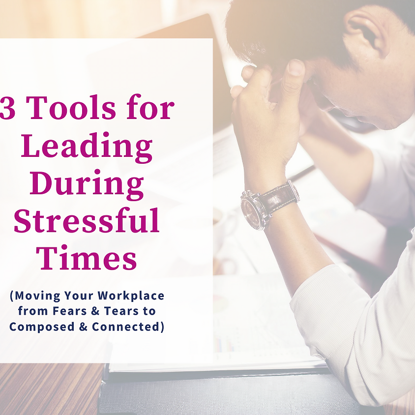 WEBINAR:  3 Tools for Leading During Stressful Times