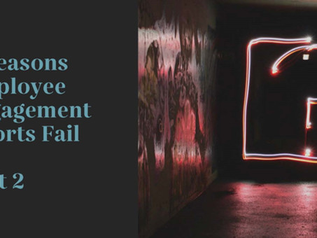 8 Reasons Employee Engagement Efforts Fail - Part 2