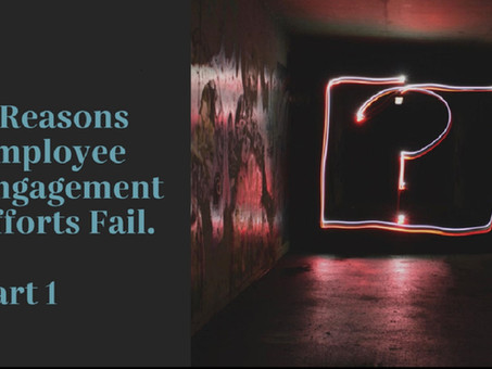 8 Reasons Most Employee Engagement Efforts Fail - Part 1