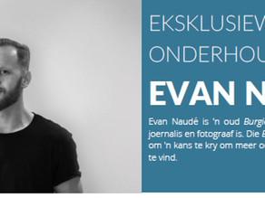 Eksklusiewe onderhoud met Evan Naudé