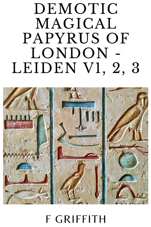 Demotic Magical Papyrus of London - Leiden V1, 2, 3 - F Griffith