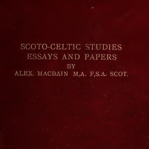 Scoto-Celtic Studies- Essays - Papers - A Macbain 1900