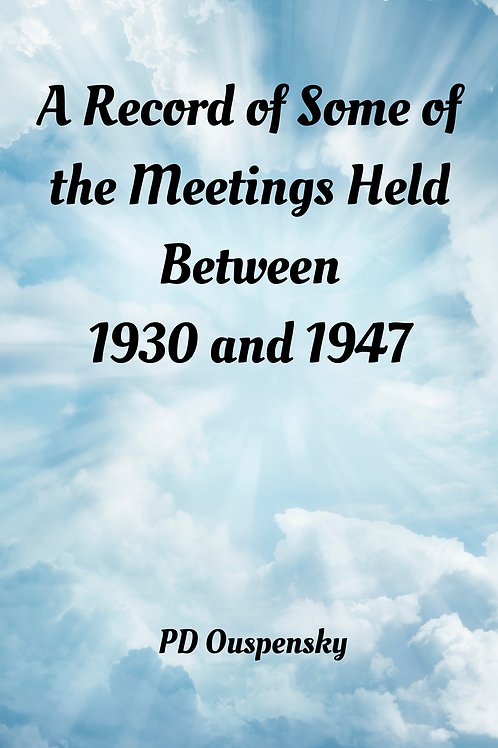 A Record of Some of the Meetings Held Between 1930 and 1947 - PD Ouspensky