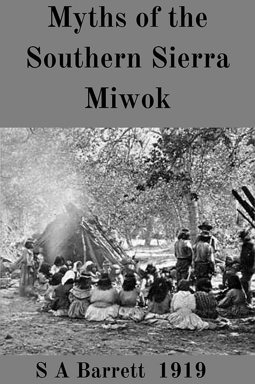 Myths of the Southern Sierra Miwok - S A Barrett 1919