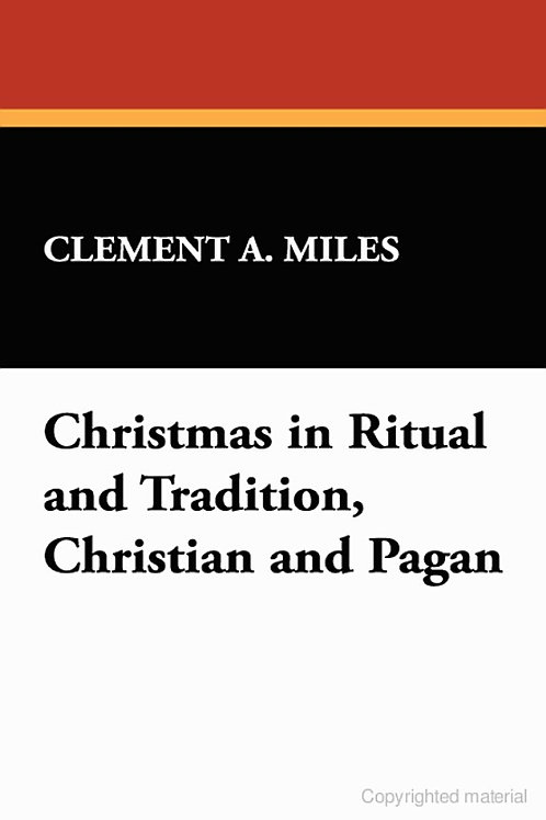 Christmas in Ritual and Tradition Christian and Pagan  Clement A Miles