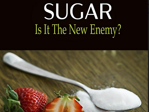 Sugar - Is it the New Enemy?