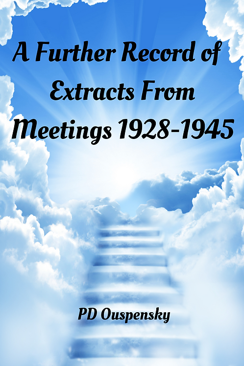 A Further Record of Extracts From Meetings 1928-1945 - PD Ouspensky