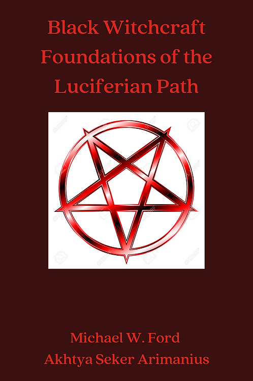 Black Witchcraft Foundations of the Luciferian Path - Michael W. Ford - Akhtya S