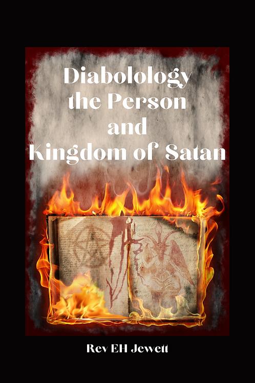 Diabolology the Person and Kingdom of Satan - Rev E H Jewett