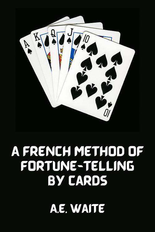 A French Method of Fortune-Telling by Cards - A.E. Waite