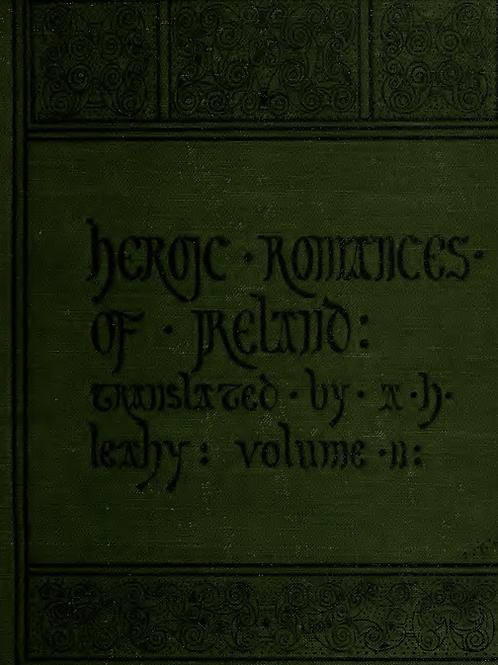 Heroic Romances of Ireland Volume 2 - AH Leahy 1906