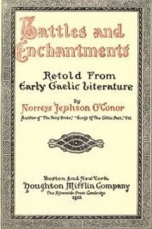 Battles & Enchantments, Retold from Early Gaelic Literature - N Jephson O'Connor