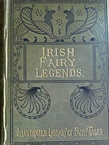 Fairy Legends and Traditions of the South of Ireland - T Crofton Croker 1834