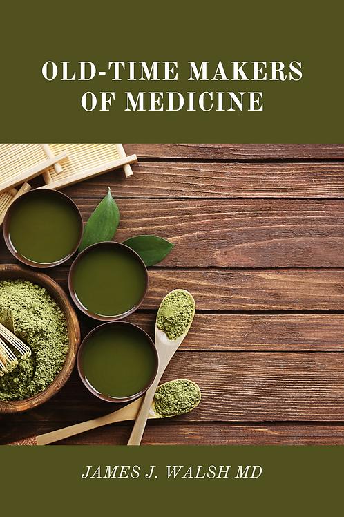 Old-Time Makers of Medicine - James J. Walsh MD