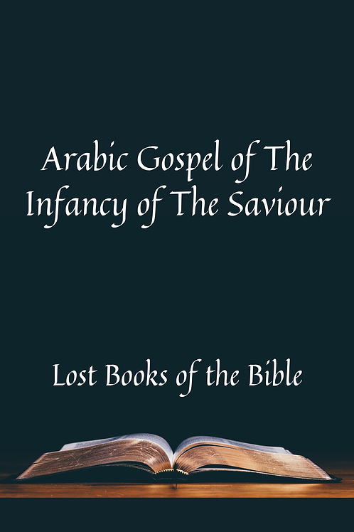 Arabic Gospel of The Infancy of The Saviour
