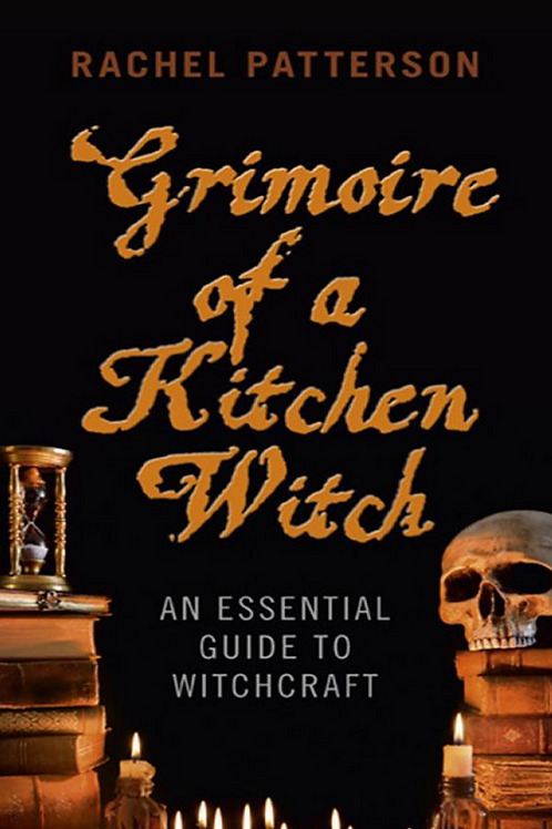 Grimoire of a Kitchen Witch An Essential Guide to Witchcraft - Rachael Patterson