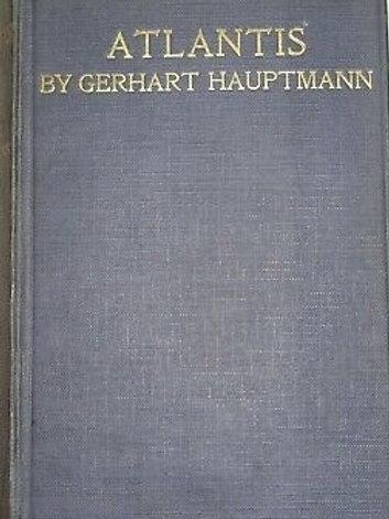 Atlantis - a Novel - G Hauptmann 1912