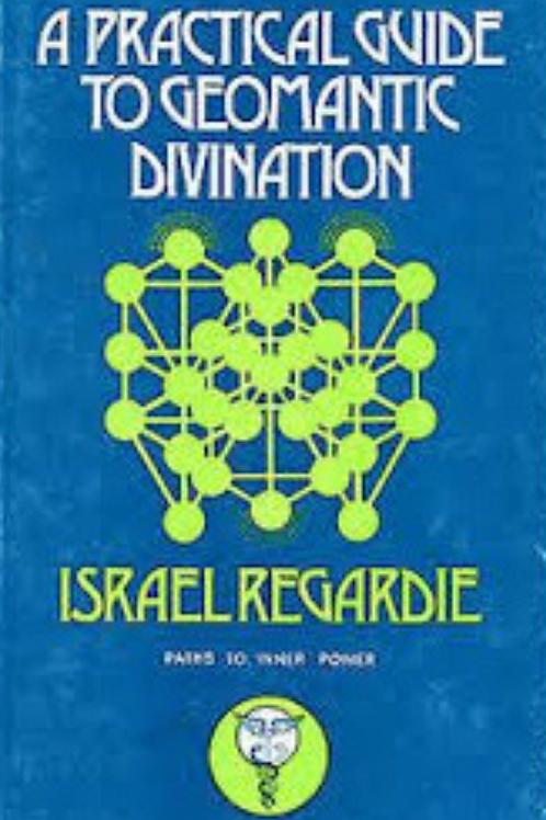 A Practical Guide To Geomantic Divination - Israel Regardie
