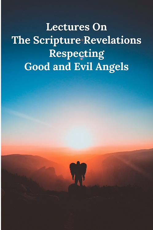 Lectures On The Scripture Revelations Respecting Good and Evil Angels