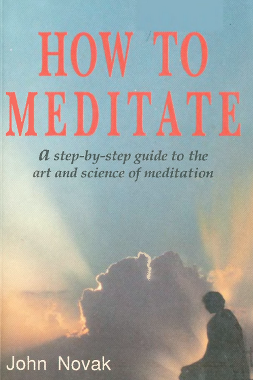 How To Meditate A Step-by-Step Guide to the Art and Science of Meditation