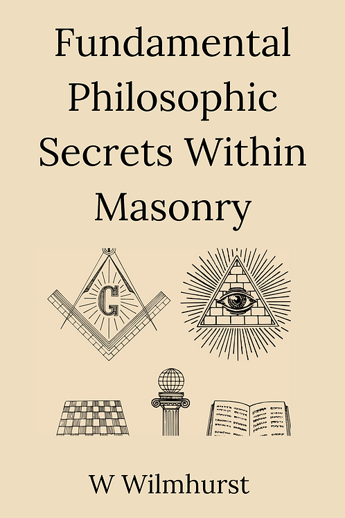 Fundamental Philosophic Secrets Within Masonry - W Wilmhurst