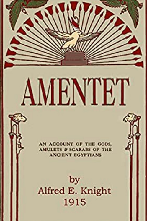 Amentet-an Account of the Gods, Amulets, Scarabs of the Ancient Egyptians