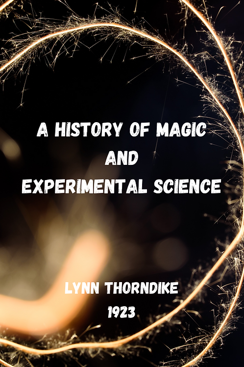A History of Magic and Experimental Science - Lynn Thorndike 1923