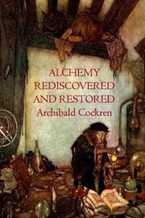 Alchemy Rediscovered And Restored - Archibald Cockran 1941