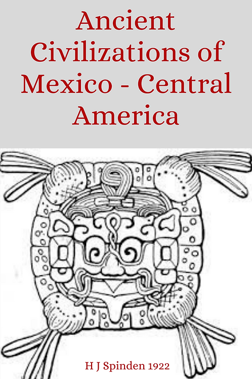 Ancient Civilizations of Mexico - Central America - H J Spinden 1922
