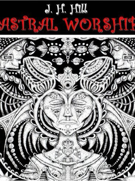 Astral Worship JH Hill