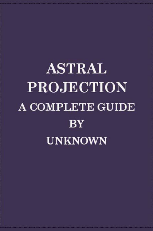 Astral Projection - A Complete Guide