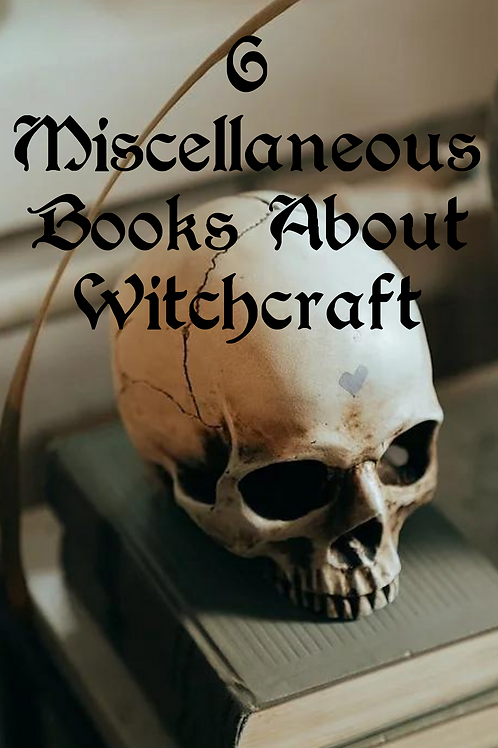 6 Miscellaneous Books About Witchcraft