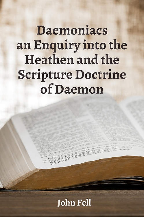 Daemoniacs an Enquiry into the Heathen and the Scripture Doctrine of Daemons