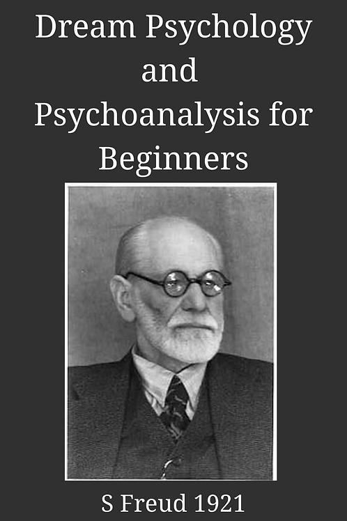 Dream Psychology and Psychoanalysis for Beginners - S Freud 1921