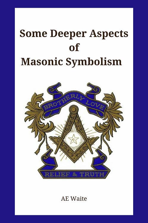 Some Deeper Aspects of Masonic Symbolism AE Waite