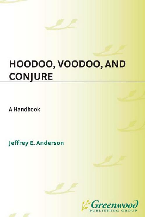 Hoodoo, Voodoo, and Conjure - Jeffrey E Anderson