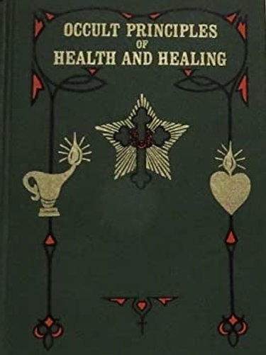Occult Principles of Health and Healing - M Heindel
