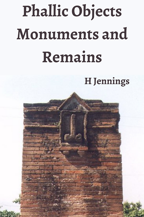 Phallic Objects Monuments and Remains - H Jennings