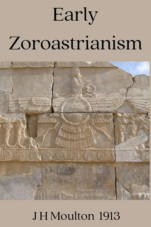 Early Zoroastrianism - J H Moulton 1913