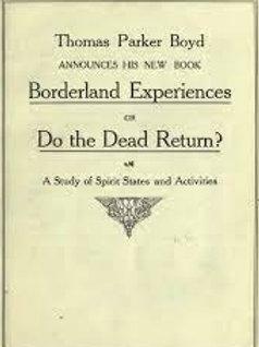 Borderland Experiences Or Do the Dead Return - T Parker Boyd