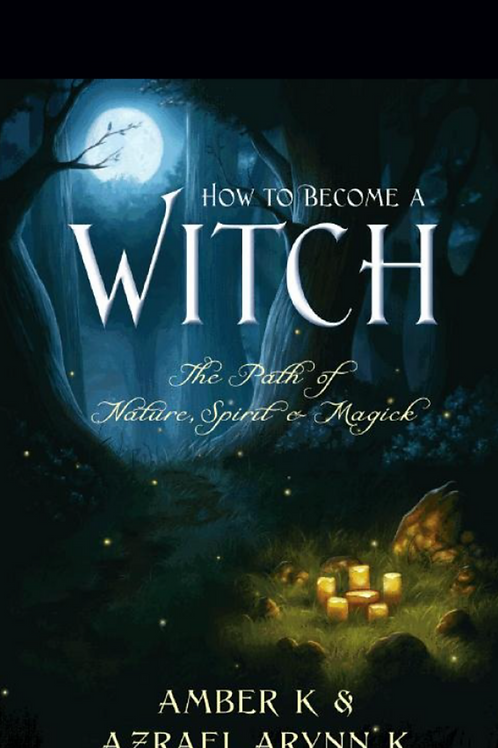 How to Become a Witch The Path of Nature Spirit and Magick - Amber K and Azrael