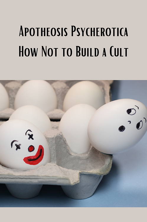 Apotheosis Psycherotica - How Not to Build a Cult