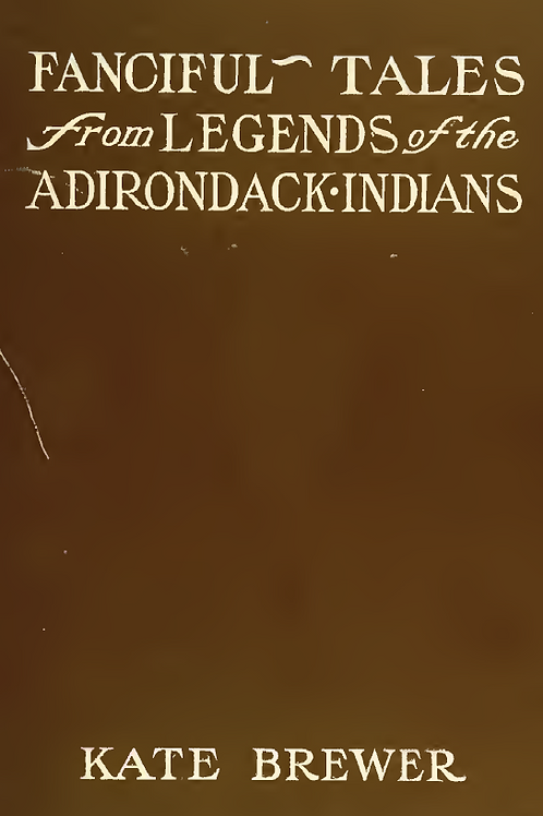 Fanciful Tales from Legends of the Adirondack Indians - K Brewer 1905